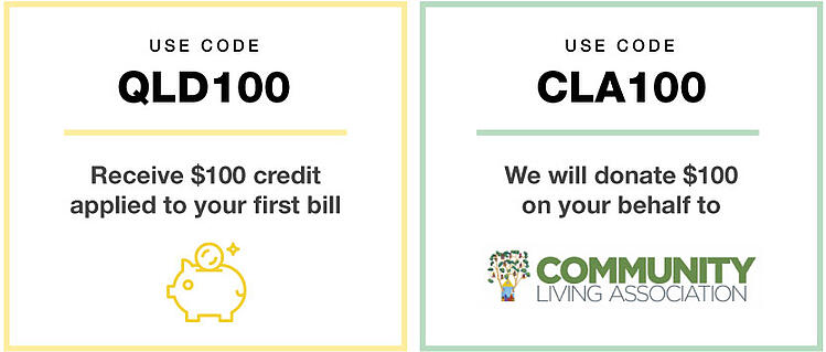 Use codes: QLD100 to credit your new QLD account $100 CLA100 to donate $100 to Community Living Association